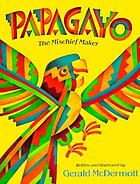 Papagayo : the mischief maker