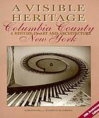 A visible heritage, Columbia County, New York : a history in art and architecture