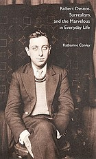 Robert Desnos, surrealism, and the marvelous in everyday life