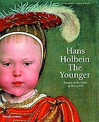 Hans Holbein the Younger : painter at the court of Henry VIII