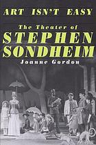 Art isn't easy : the theater of Stephen Sondheim