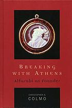 Breaking with Athens : Alfarabi as Founder.