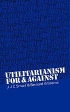 Utilitarianism; for and against