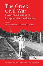 The Greek Civil War : essays on a conflict of exceptionalism and silences