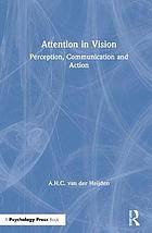 Attention in vision : perception, communication, and action