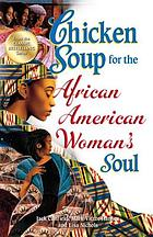 Chicken soup for the African American woman's soul : laughter, love and memories to honor the legacy of sisterhood