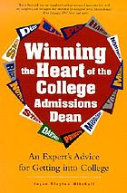 Winning the heart of the college admissions dean : an expert's advice for getting into college