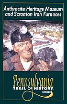 Anthracite Heritage Museum and Scranton Iron Furnaces : Pennsylvania trail of history guide