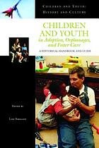 Children and youth in adoption, orphanages, and foster care : a historical handbook and guide