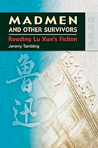 Madmen and other survivors : reading Lu Xun's fiction