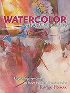 Watercolor without boundaries : exploring new ways to have fun with watercolor