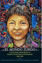 El mundo zurdo : selected works from the meetings of the Society for the Study of Gloria Anzaldúa, 2007 & 2009