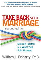 Take back your marriage : sticking together in a world that pulls us apart