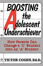 Boosting the adolescent underachiever : how parents can change a