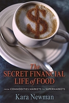 The secret financial life of food : from commodities markets to supermarkets
