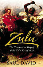 Zulu : the heroism and tragedy of the Zulu War of 1879