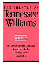 The theatre of Tennessee Williams. 2, The eccentricities of a nightingale, Summer and smoke, The Rose Tattoo, Camino real.