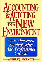Accounting & auditing in a new environment : a guide to personal survival skills and professional growth