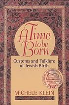 A time to be born : customs and folklore of Jewish birth