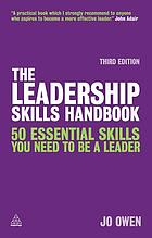 The leadership skills handbook : 50 essential skills you need to be a leader
