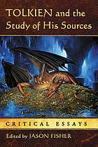 Tolkien and the study of his sources : critical essays