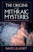 The origins of the Mithraic mysteries : cosmology and salvation in the ancient world