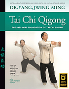 Tai chi qigong : the internal foundation of tai chi chuan