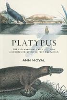 Platypus : the extraordinary story of how a curious creature baffled the world
