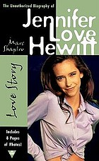 Love story : the unauthorized biography of Jennifer Love Hewitt