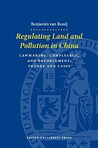 Regulating land and pollution in China : lawmaking, compliance, and enforcement : theory and cases