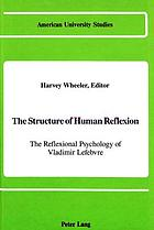The Structure of human reflexion : the reflexional psychology of Vladimir Lefebvre