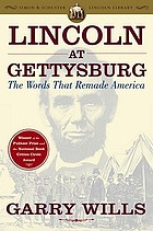Lincoln at Gettysburg : the words that remade America