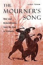 The mourner's song : war and remembrance from the Iliad to Vietnam