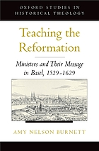 Teaching the Reformation : ministers and their message in Basel, 1529-1629