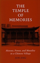 The temple of memories : history, power, and morality in a Chinese village