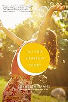 All this heavenly glory : stories