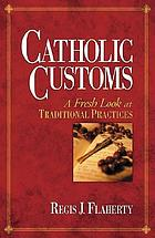 Catholic customs : a fresh look at traditional practices