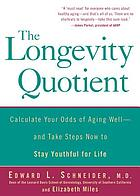 The longevity quotient : calculate your odds of aging well-- and take steps now to stay youthful for life