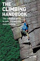The climbing handbook : the complete guide to safe and exciting rock climbing