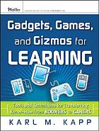 Gadgets, games, and gizmos for learning : tools and techniques for transferring know-how from boomers to gamers