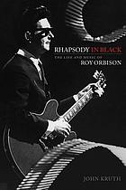 Rhapsody in black : the life and music of Roy Orbison