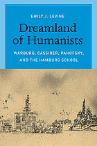 Dreamland of humanists : Warburg, Cassirer, Panofsky, and the Hamburg school
