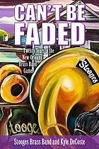 Can't be faded : twenty years in the New Orleans brass band game