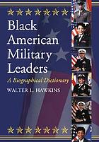 Black American military leaders : a biographical dictionary
