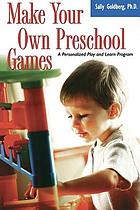 Make your own preschool games : a personalized play and learn program