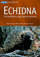 Echidna : extraordinary egg-laying mammal
