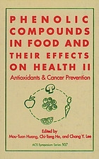 Phenolic compounds in food and their effects on health : developed from a symposium sponsored by the Division of Agricultural and Food Chemistry of the American Chemical Society at the Fourth Chemical Congress of North America (202nd National Meeting of the American Chemical Society), New York, N.Y., August 25-30, 1991