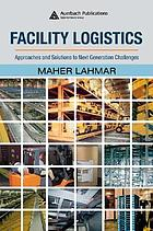 Facility logistics : approaches and solutions to next generation challenges