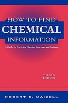 How to find chemical information : a guide for practicing chemists, educators, and students