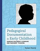 Pedagogical documentation in early childhood : sharing children's learning and teachers' thinking